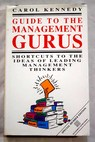 Guide to the management gurus shortcuts to the ideas of leading management thinkers / Carol Kennedy