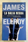 La dalia negra / James Ellroy