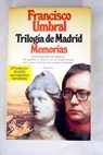 Trilogía de Madrid memorias / Francisco Umbral