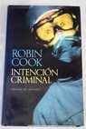 Intencion criminal / Robin Cook