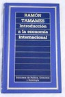 Introduccion a la economia internacional / Ramon Tamames