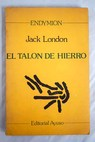 El talon de Hierro novela de anticipación social / Jack London