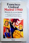 Madrid 1940 memorias de un joven fascista / Francisco Umbral