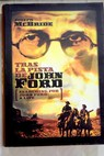 Tras la pista de John Ford Searching for John Ford a life / Joseph McBride