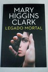 Legado mortal / Mary Higgins Clark