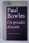 Un episodio distante cuentos 1939 1948 / Paul Bowles