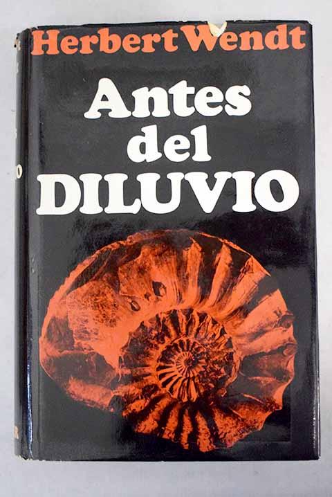 Antes del diluvio la novela del mundo de los fósiles / Herbert Wendt
