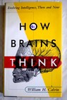 How brains think evolving intelligence then and now / William H Calvin