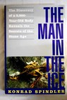 The man in the ice the discovery of a 5 000 year old body reveals the secrets of the stone age / Konrad Spindler