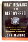 What remains to be discovered mapping the secrets of the universe the origins of life and the future of the human race / John Maddox