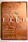 Life a natural history of the first four billion years of life on earth / Richard A Fortey