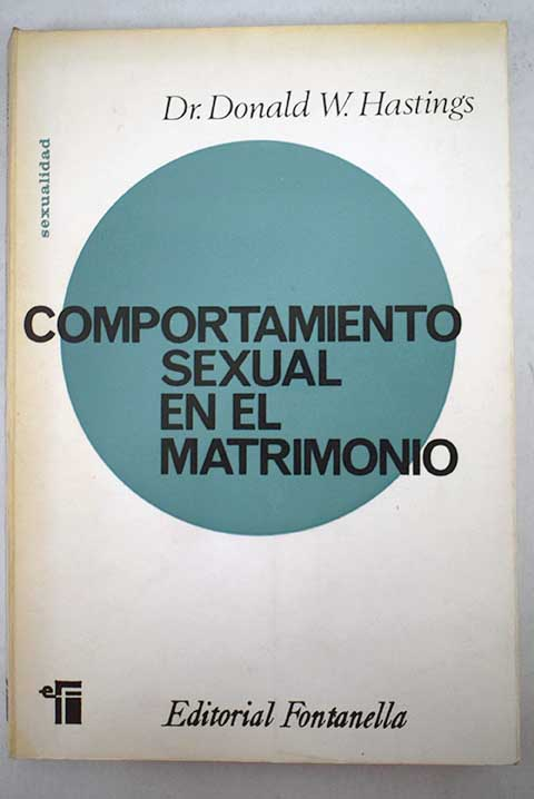 Comportamiento sexual en el matrimonio / Donald W Hastings