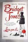 Bridget Jones loca por él / Helen Fielding
