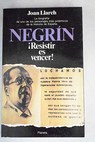 Negrín resistir es vencer / Joan Llarch