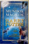 Los mundos mágicos de Harry Potter libro de secretos / David Colbert