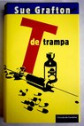 T de trampa / Sue Grafton