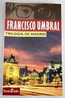 Trilogía de Madrid / Francisco Umbral