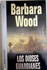 Los dioses guardianes / Barbara Wood