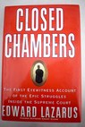 Closed chambers the first eyewitness account of the epic struggles inside the Supreme Court / Edward H Lazarus