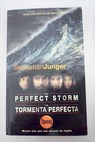The perfect storm a true history of men against the sea La tormenta perfecta una historia real de la lucha de los hombres contra el mar / Sebastian Junger