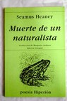 Muerte de un naturalista Death of a naturalist / Seamus Heaney