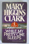 While my pretty one sleeps / Mary Higgins Clark