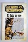 El lazo de oro / James Oliver Curwood