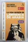 La vida secreta de Lawrence de Arabia / Colin Simpson