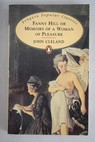 Fanny Hill or Memoirs of a woman of pleasure / John Cleland