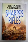 Sharpe s Rifles Richard Sharpe and the French invasion of Galicia January 1809 / Bernard Cornwell
