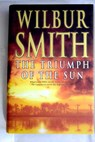 The triumph of the sun a novel of African adventure / Wilbur A Smith