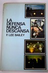La defensa nunca descansa / Francis Lee Bailey