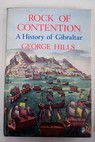 Rock of contention A history of Gibraltar / George Hills