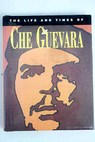 The life and times of Che Guevara / David Sandison
