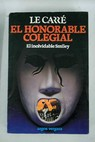 El honorable colegial el inolvidable Smiley / John LE CARRE