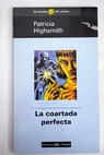 La coartada perfecta / Patricia Highsmith