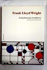 Arquitectura moderna the Kahn lectures Princeton 1930 / Frank Lloyd Wright