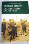 Grandes chasses grands fusils / Georges Benoist