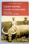Chasses en Indochine récits vécus Cochinchine 1893 1908 / Lucien Roussel