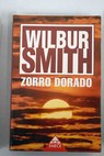 Zorro dorado / Wilbur Smith