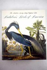 Audubon s birds of America / Audubon John James Peterson Roger Tory Peterson Virginia Marie