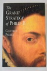 The grand strategy of Philip II / Geoffrey Parker