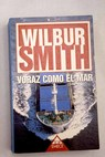 Voraz como el mar / Wilbur Smith