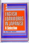 English loanwords in Japanese a selection / Akira Miura