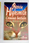 Crímenes bestiales relatos / Patricia Highsmith