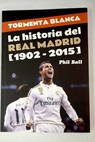 Tormenta blanca la historia del Real Madrid 1902 2015 / Philip Ball