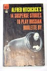 14 suspense stories to play Russian roulette by / Alfred Hitchcock
