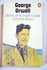 Decline of the English Murder and other essays / George Orwell