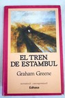 El tren de Estambul / Graham Greene