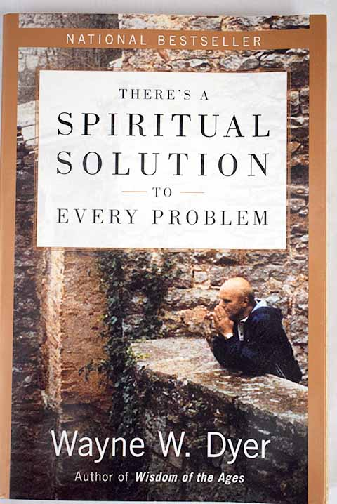There s a spiritual solution to every problem / Wayne W Dyer